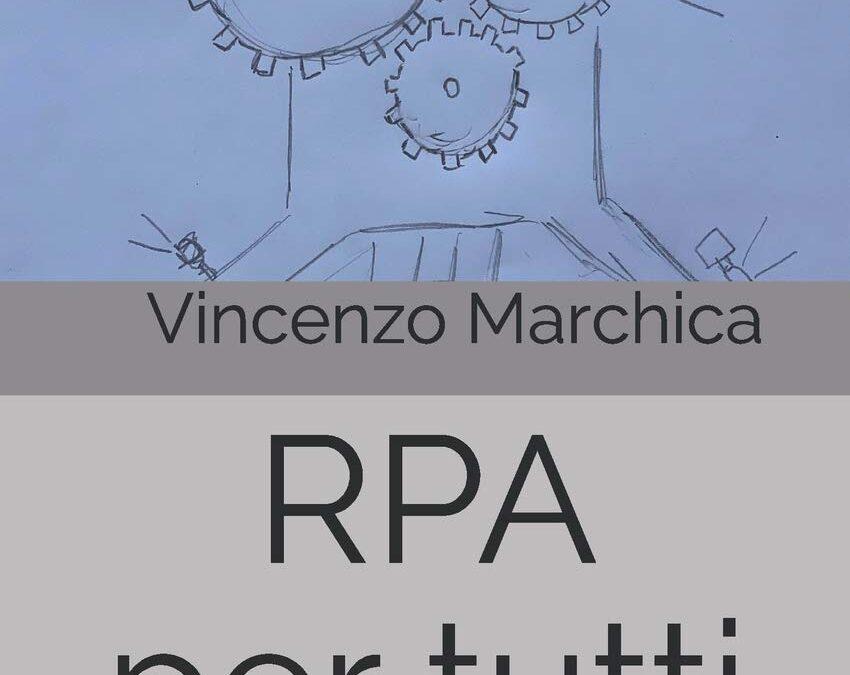 RPA per tutti: Robotic Process Automation, questa famosissima sconosciuta